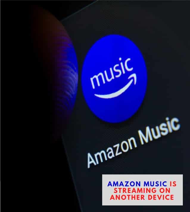 Amazon Music Is Streaming On Another Device