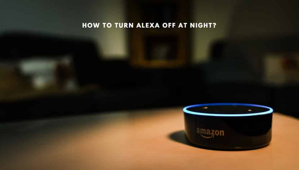 How To Turn Alexa Off At Night