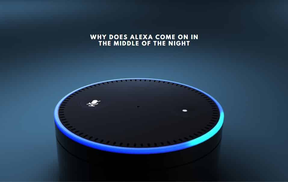Why Does Alexa Come On In The Middle Of The Night