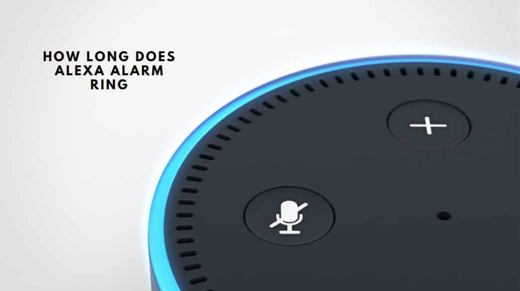 How Long Does Alexa Alarm Ring