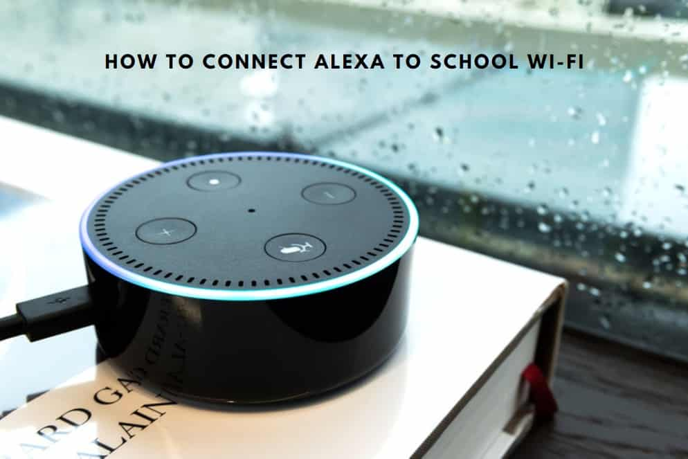 How To Connect Alexa To School Wi-Fi
