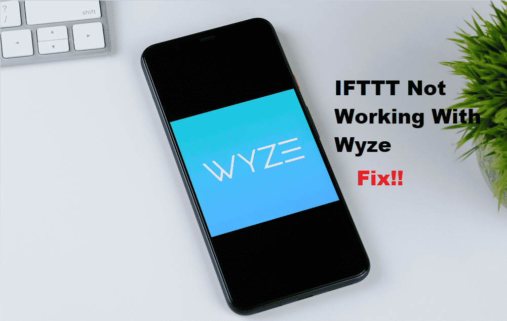 IFTTT Wyze Not Working