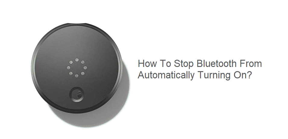 august lock how to stop bluetooth from automatically turning on